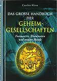 Das große Handbuch der Geheimgesellschaften: Freimaurer, Illuminaten und andere Bünde