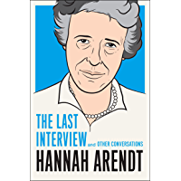 Hannah Arendt: The Last Interview: And Other Conversations (The Last Interview Series)