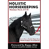 Holistic Horsekeeping: How to Have a Health Happy Horse from Stable to Stadium