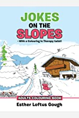 Jokes on the Slopes - with a Colouring in Therapy Twist!: Adults Colouring Book Kindle Edition