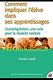 Comment impliquer l'élève dans ses apprentissages: L'autorégulation, une voie pour la réussite scolaire