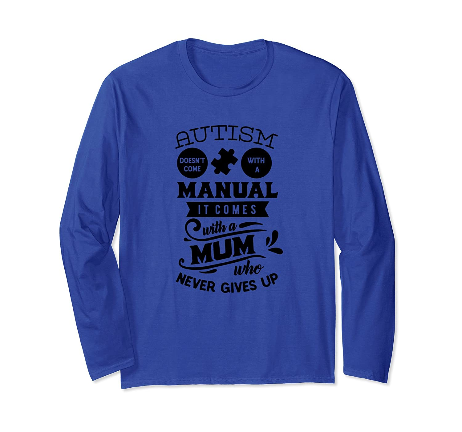 Autism Comes with a Mum Manual Long Sleeve Shirt-ah my shirt one gift