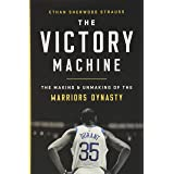 The Victory Machine: The Making and Unmaking of the Warriors Dynasty