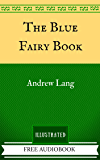 The Blue Fairy Book: The Original Classics - Illustrated