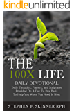 The 100X Life Daily Devotional: Daily Thoughts, Prayers, and Scriptures Provided On A Day To Day Basis To Help You When You Need It Most