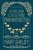 La ragazza che scrisse Frankenstein. Vita di Mary Shelley