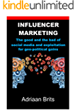 Influencer marketing - The good and bad of social media: The exploitation of social media for geopolitical gains