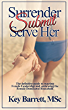 Surrender, Submit, Serve Her.: The definitive guide to enacting Female Leadership and embracing the Female Dominated Household. (English Edition)