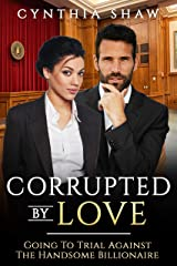 Corrupted By Love (BWWM, Corrupt Billionaire, Lawyer, Drugs, Tough Decisions Romance) Kindle Edition
