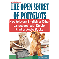 The Open Secret of Polyglots - How to learn English or Other Languages with Kindle, Print or Audio Books (English…