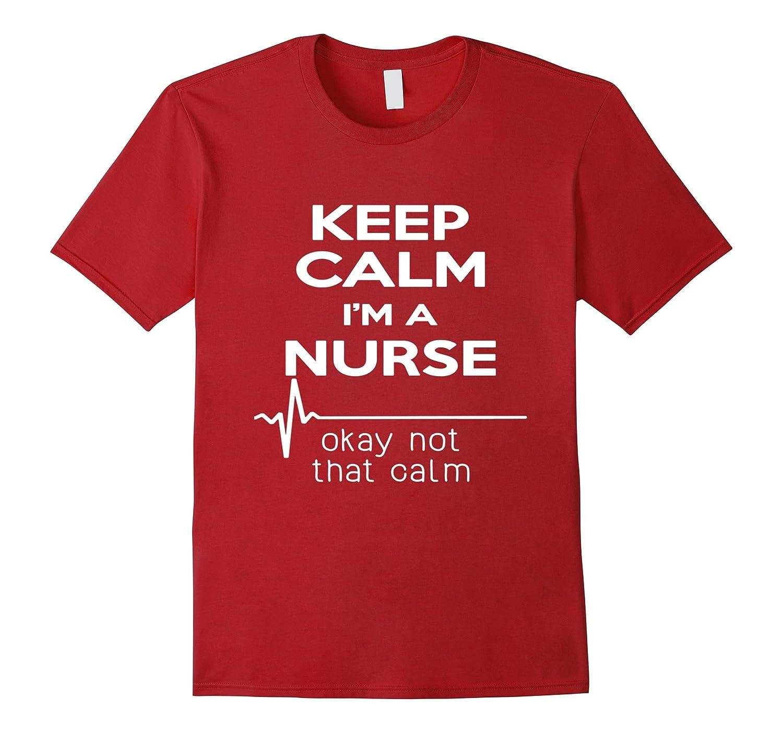 Keep Calm I'm A Nurse T Shirt Funny Heartbeat, Medical Tee-Newstyleth