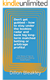 Don't get gubbed - how to stay under the bookies radar and bank big long-term matched betting or arbitrage profits!: Use these 21 tips to avoid being limited ... (Make money from gambling online)