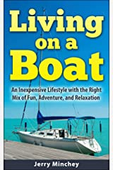 Living on a Boat: An Inexpensive Lifestyle with the Right Mix of Fun, Adventure, and Relaxation Kindle Edition