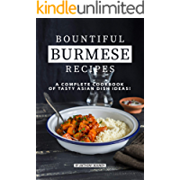 Bountiful Burmese Recipes: A Complete Cookbook of Tasty Asian Dish Ideas!
