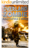 Overland Zombie - a post apocalyptic thriller: Battlefield Z series