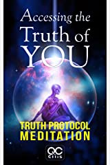 Accessing The Truth Of You: Truth Protocol Meditation Kindle Edition