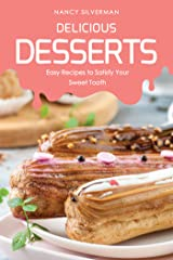 Delicious Desserts: Easy Recipes to Satisfy Your Sweet Tooth Kindle Edition