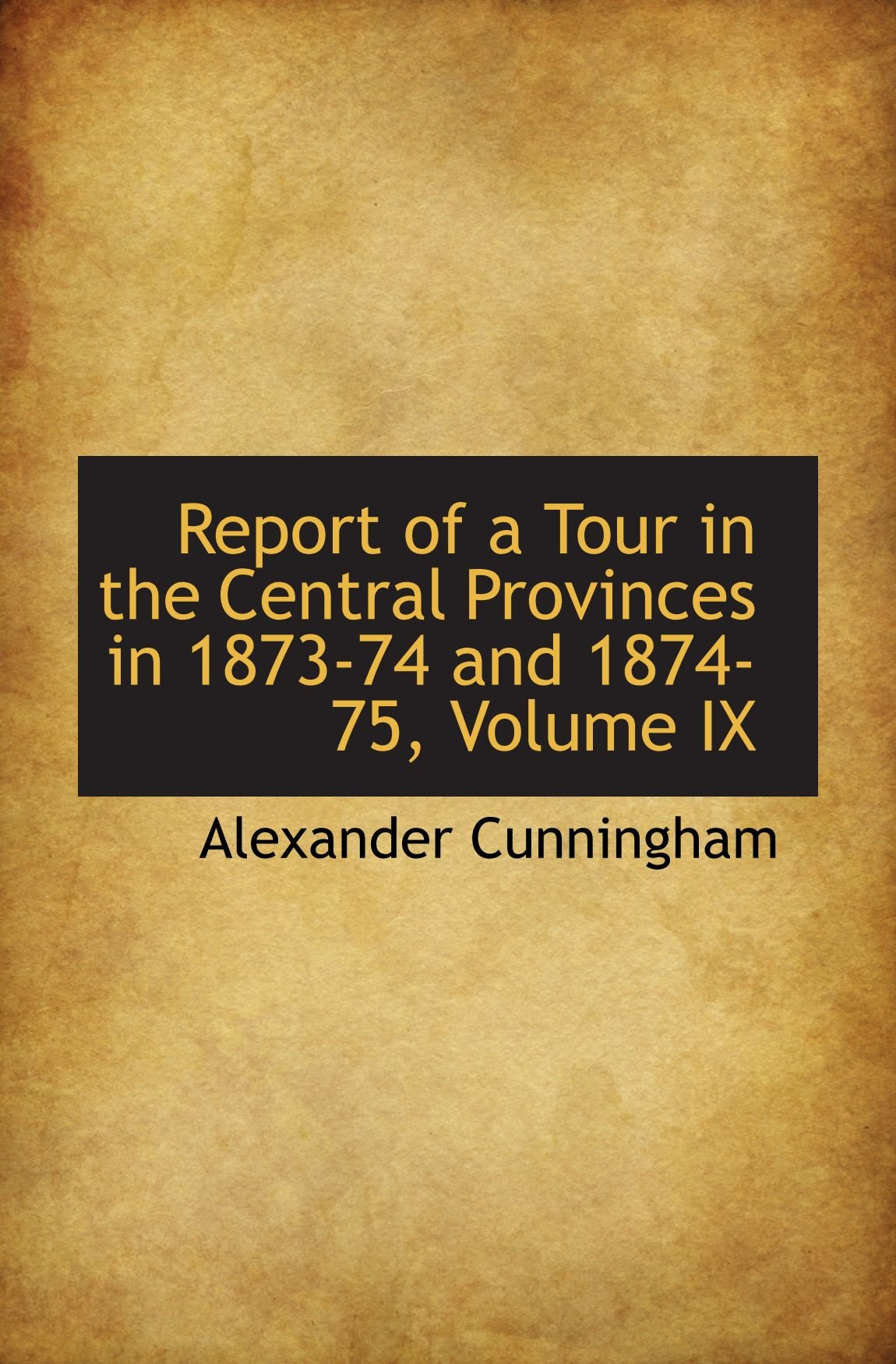 Download Report of a Tour in the Central Provinces in 1873-74 and 1874-75, Volume IX PDF