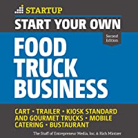 Start Your Own Food Truck Business (Second Edition): Cart, Trailer, Kiosk, Standard and Gourmet Trucks Mobile Catering…