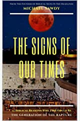 The Signs of Our Times: 12 Biblical Reasons Why This Could Be The Generation of The Rapture Kindle Edition