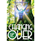 Changing Over: How to Create the Change You Need in Your Life (English Edition)
