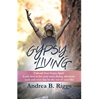 Gypsy Living: Unleash Your Gypsy Spirit Learn How to Live Your Most Daring  Adventure...