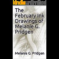 The February Ink Drawings of Melanie G. Pridgen (Ink Drawing by Month Book 2)