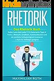 Rhetorik Training: Das Rhetorik Buch: Reden kann doch jeder?! 10 rhetorische Tipps & Tricks. Rhetorik, Smalltalk, Kommunikation und die perfekte Schlagfertigkeit ... für Anfänger geeignet! (Erfolgreich werden)
