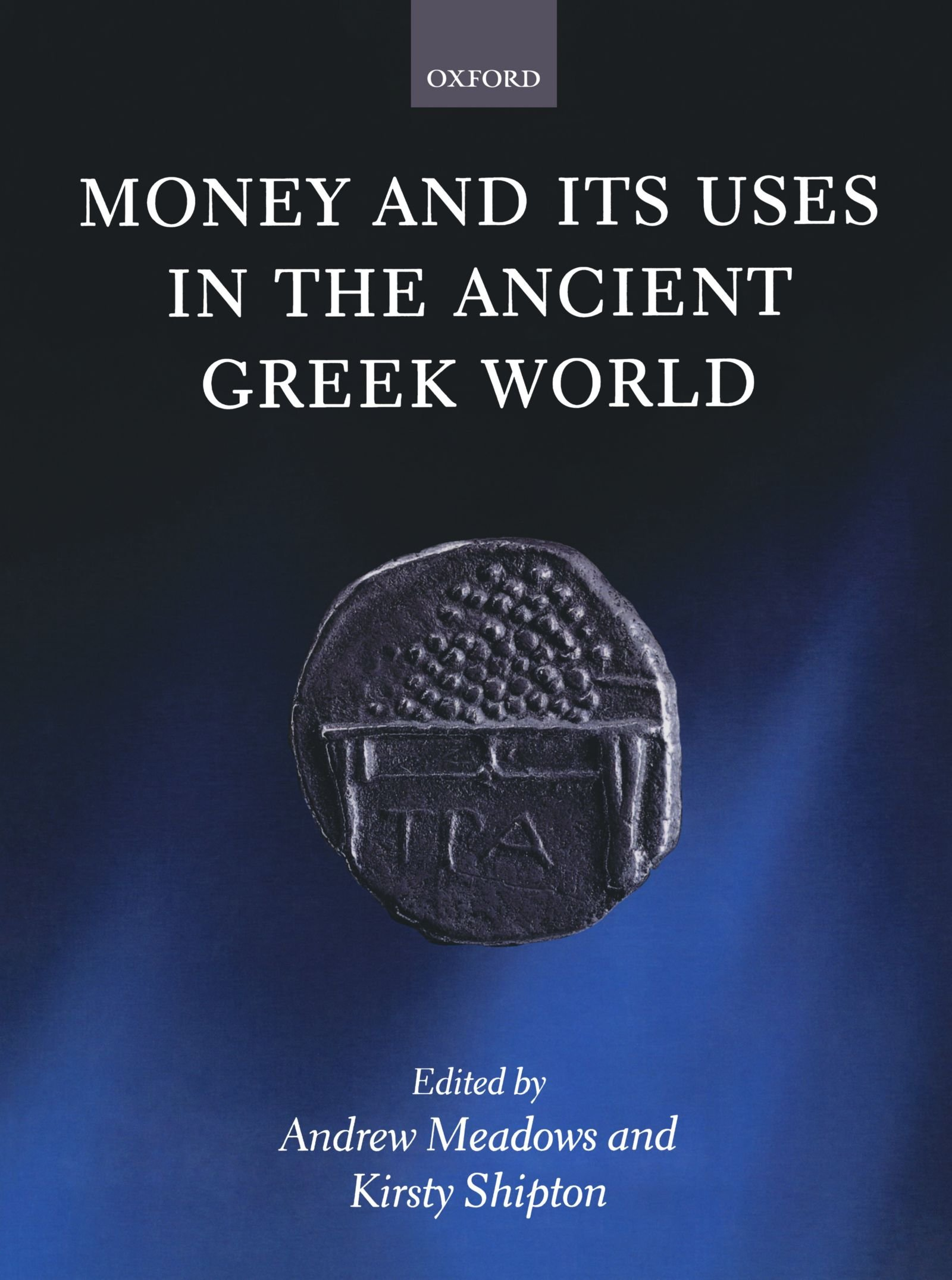 Money and Its Uses in the Ancient Greek World by Oxford University Press