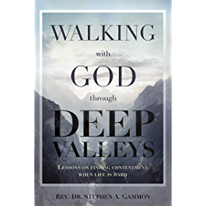 Walking with God through Deep Valleys: Lessons on Finding Contentment when Life is Hard