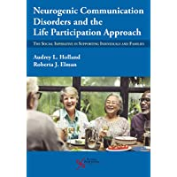 Neurogenic Communication Disorders and the Life Participation Approach: The Social Imperative in Supporting Individuals and Families