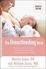 The Breastfeeding Book: Everything You Need to Know About Nursing Your Child from Birth Through Weaning Kindle Edition