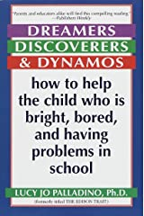 Dreamers, Discoverers & Dynamos: How to Help the Child Who Is Bright, Bored and Having Problems in School (Formerly Titled 'The Edison Trait')