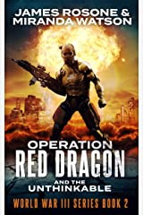 Operation Red Dragon: And the Unthinkable (World War III Series Book 2) Kindle Edition