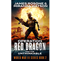Operation Red Dragon: And the Unthinkable (World War III Series Book 2)