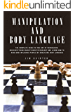 MANIPULATION AND BODY LANGUAGE: THE COMPLETE GUIDE TO THE ART OF PERSUASION, DISCOVER THINGS ABOUT DARK PSYCHOLOGY AND…