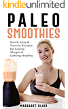 Paleo Smoothies: Quick, Easy & Yummy Recipes for Losing Weight & Getting Healthy (Nutritious Diet Cookbooks)