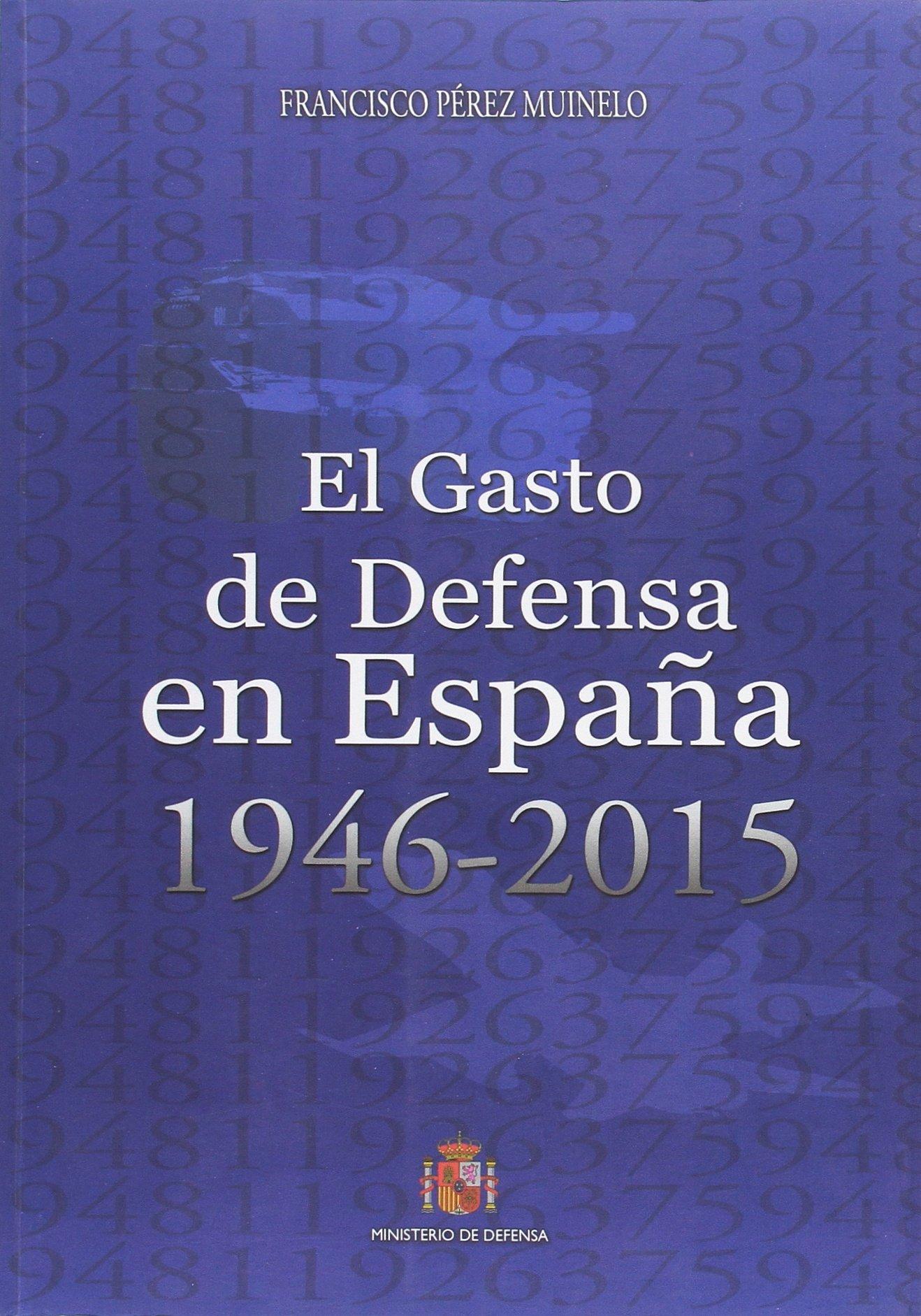 El gasto de Defensa en España 1946-2015: Amazon.es: Pérez Muinelo ...