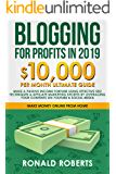Blogging for Profits in 2019: 10,000/month ultimate guide – Make a Passive Income Fortune using Effective Seo Techniques & Affiliate Marketing Secrets ... Social Media (Make Money Online from Home)