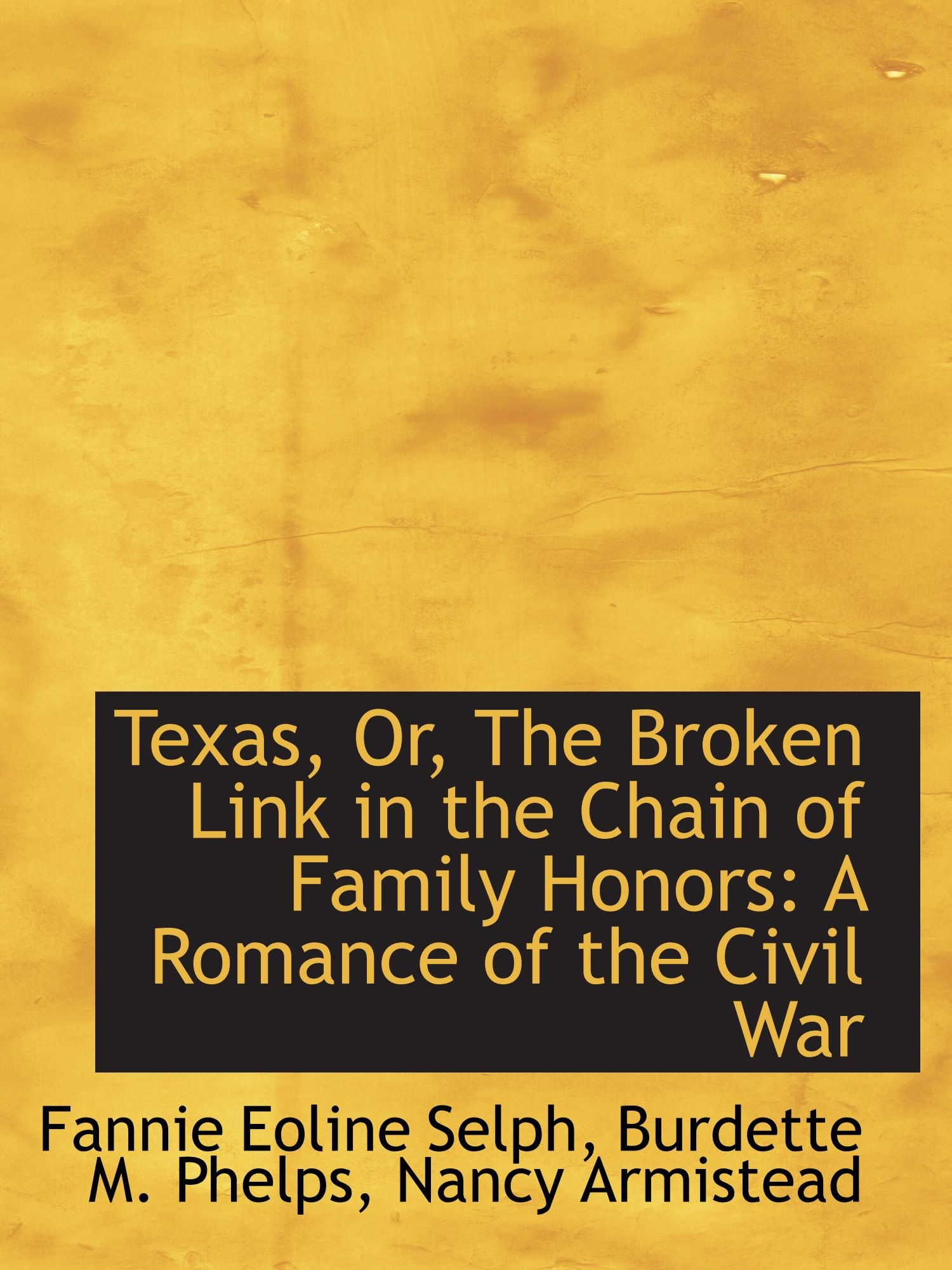 Download Texas, Or, The Broken Link in the Chain of Family Honors: A Romance of the Civil War PDF