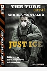 Just Ice (The Tube Exposed) (Italian Edition) Kindle Edition