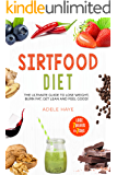 The Sirtfood Diet: The Ultimate Guide to Lose Weight, Burn Fat, Get Lean and Feel Good!