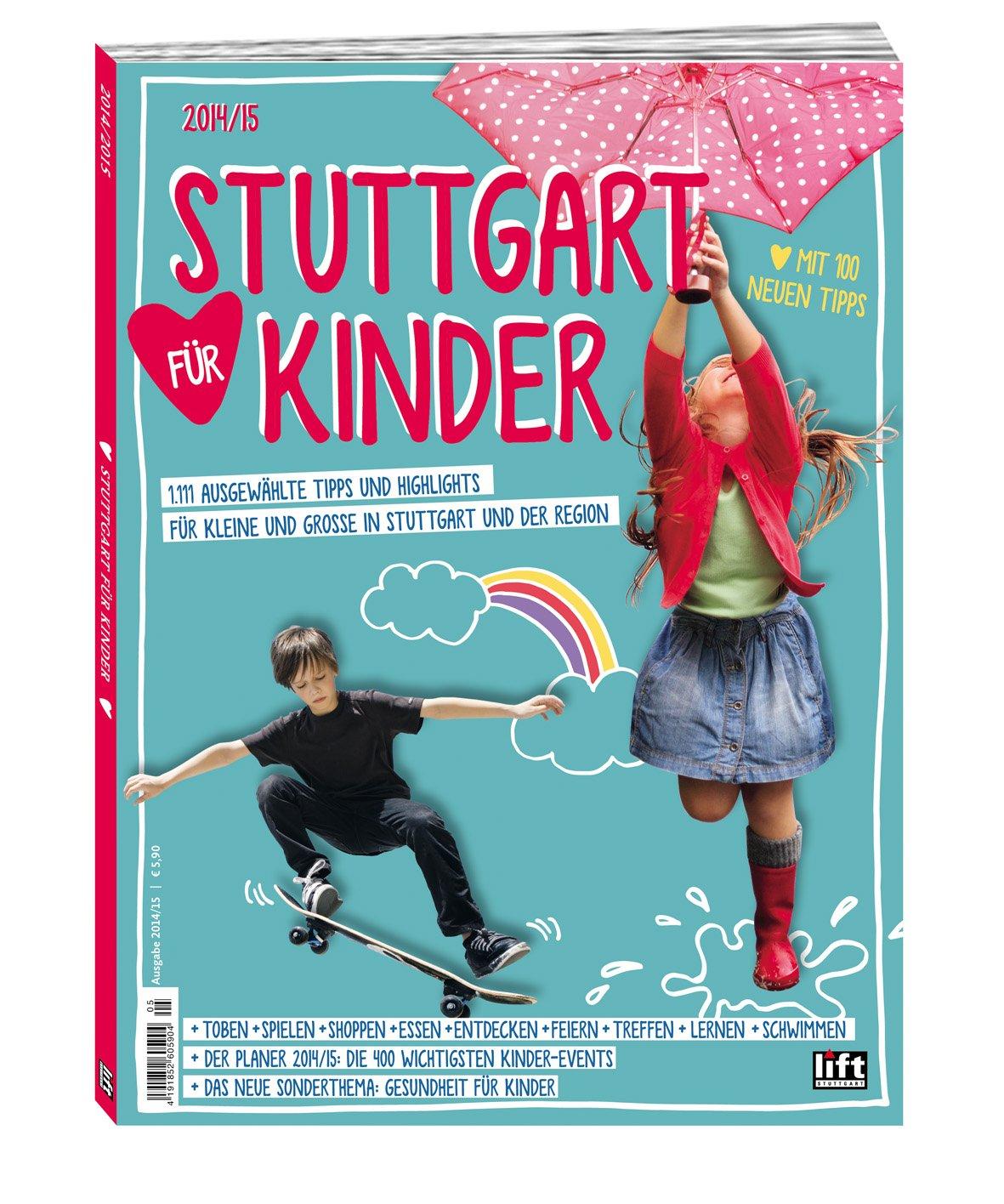 Stuttgart für Kinder 2014/15: 1.111 ausgewählte Tipps und Highlights für Kleine und Große in Stuttgart und der Region