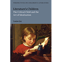 Literature's Children: The Critical Child and the Art of Idealization (Bloomsbury Perspectives on Children's Literature)
