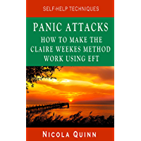 Panic Attacks: How to Make the Claire Weekes Method Work using EFT (Self-Help Techniques Book 3)