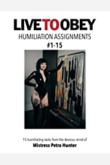 Humiliation Assignments #1-15 (Live To Obey: Humiliation Assignments) Kindle Edition