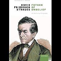 David Friedrich Strauß, Father of Unbelief: An Intellectual Biography