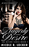 Tragedy and Desire: An Adult Romance (The Desire Series Book 1)