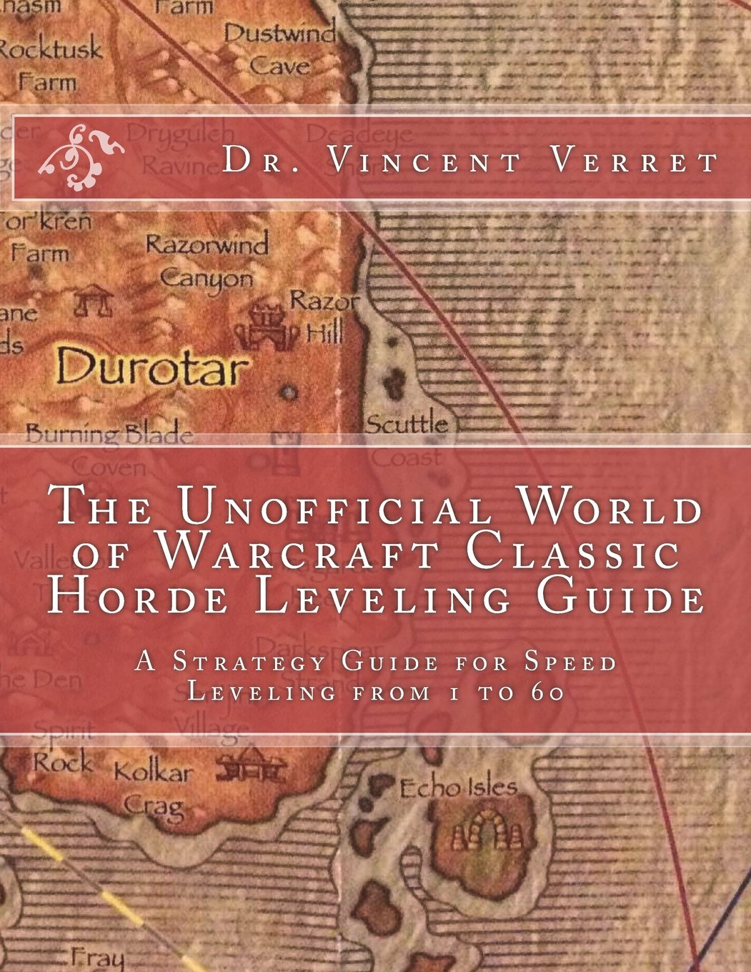Download The Unofficial World of Warcraft Classic Horde Leveling Guide: A Strategy Guide for Speed Leveling from 1 to 60 (WoW Classic Unofficial Game Guides) ebook