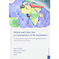 Hybrid and Cyber War as Consequences of the Asymmetry: A Comprehensive Approach Answering Hybrid Actors and Activities in Cyberspace- Political, Social and Military Responses